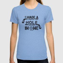 I Made A Hole In One Funny Golf Golfer Golfing Club Gift T-shirt
