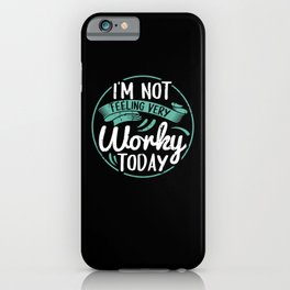 I'm Not Feeling Very Worky Today iPhone Case