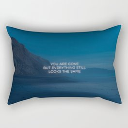 You Are Gone But Everything Still Looks The Same Rectangular Pillow