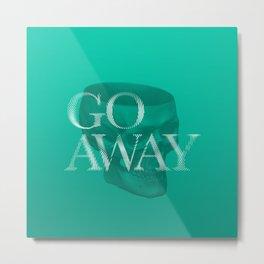 Go Away Metal Print