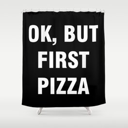Ok but first pizza Shower Curtain