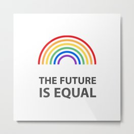 The future is equal - LGBT Rainbow Metal Print