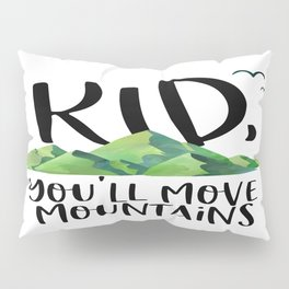 Kid You'll Move Mountains, Kids Poster, Gift For Kid, Home Decor, Kids Room Pillow Sham