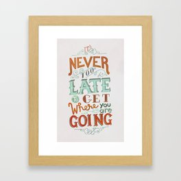 Never Too Late to Get Where You're Going Framed Art Print