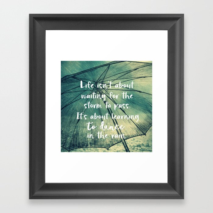 Life Learning To Dance In The Rain Quote Framed Art Print By