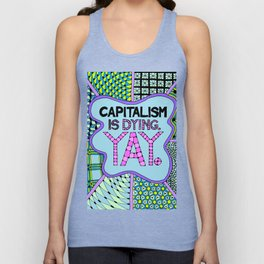 Capitalism is Dying. Yay. Unisex Tank Top