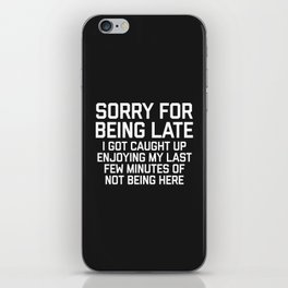 Sorry For Being Late Funny Quote iPhone Skin