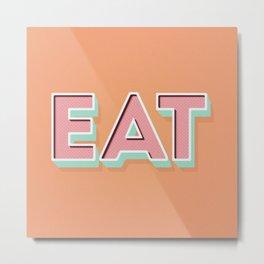 EAT EAT EAT Metal Print