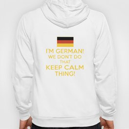I am german we dont do that keep calm thing germany t-shirts Hoody
