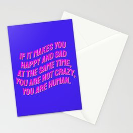 If It Makes You Happy and Sad at the Same Time, You Are Not Crazy You Are Human. Stationery Cards