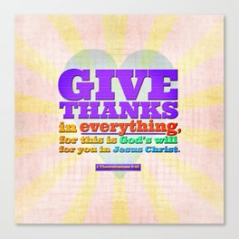 Give Thanks in Everything! Canvas Print
