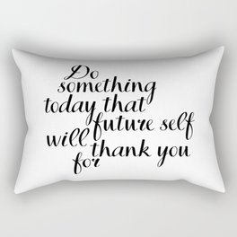 Do Something Today That Future Self Will Thank You For, Motivational Quote, Inspirational Quote Rectangular Pillow