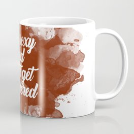 Stay Sexy and Don't Get Murdered Coffee Mug