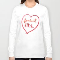 bitch Long Sleeve T-shirts featuring Feminist Bitch by Ambivalently Yours