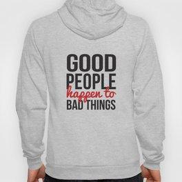 Good People Happen to Bad Things Hoody