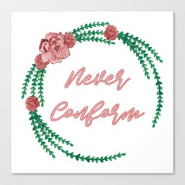 Never Conform - A lovely floral print Canvas Print