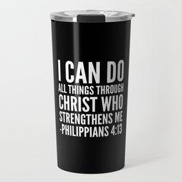 I CAN DO ALL THINGS THROUGH CHRIST WHO STRENGTHENS ME PHILIPPIANS 4:13 (Black & White) Travel Mug