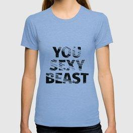 You Sexy Beast T-shirt