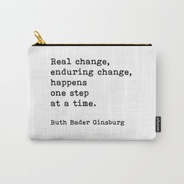 Real Change Enduring Change Happens One Step At A Time, Ruth Bader Ginsburg Carry-All Pouch