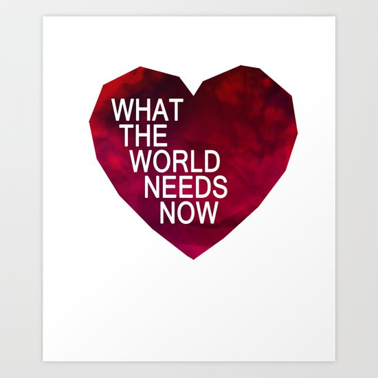 what the world needs now Art Print