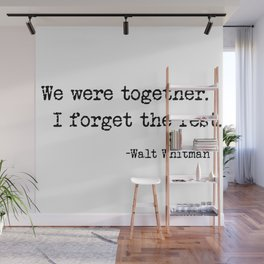 We were together. I forget the rest. Walt Whitman Quote. Wall Mural