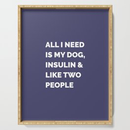 All I Need is My Dog, Insulin & Like Two People Serving Tray