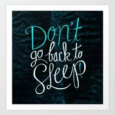 Don't Go Back To Sleep! Art Print