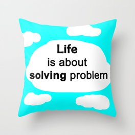 Life is about solving problem Throw Pillow