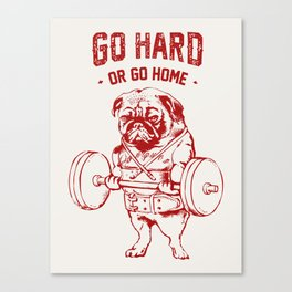 Go Hard Or Go Home Pug In Red Canvas Print