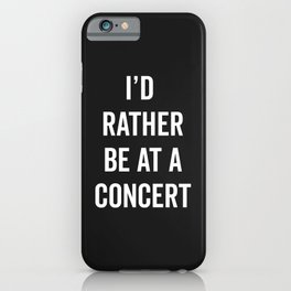 Rather Be At A Concert Music Quote iPhone Case