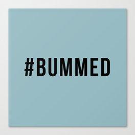 BUMMED Canvas Print