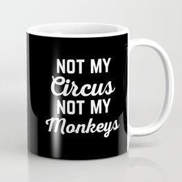 Not My Circus Funny Quote Coffee Mug