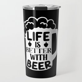 Life Is Better With Beer Travel Mug