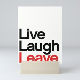 Live, Laugh, Leave Mini Art Print