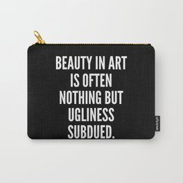 Beauty in art is often nothing but ugliness subdued Carry-All Pouch