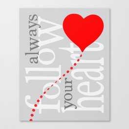 Always follow your heart zolliophone gift shop Canvas Print