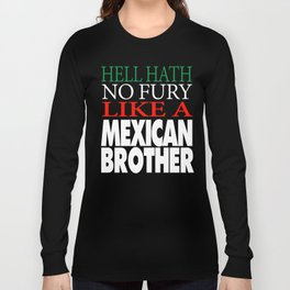 Gift For Mexican Brother Hell hath no fury Long Sleeve T-shirt