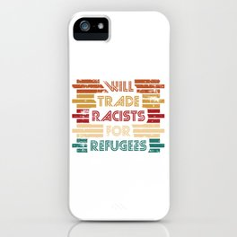 Will Trade Racists For Refugees. Refugees Welcome. Say no to racism. Fight racism. Be progressive. iPhone Case