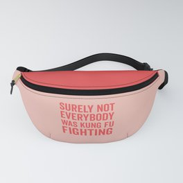 Surely Not Everybody Was Kung Fu Fighting, Quote Fanny Pack