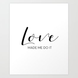 Love Made Me Do It,Love Quote,Love Art,Love Gift,Hand Lettering,Boyfriend Gift,Family Sign,Lovely Wo Art Print