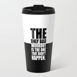 The only bad workout... Gym Motivational Quote Travel Mug