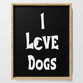 I love dogs white, dogs, love dogs Serving Tray