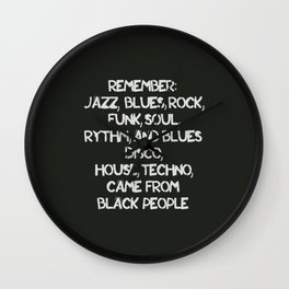 Jazz, Blues, Rock, Funk, Soul, R&B, Disco, House, Techno came from Black people Wall Clock