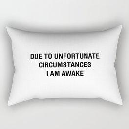 Due to unfortunate circumstances, i am awake Rectangular Pillow