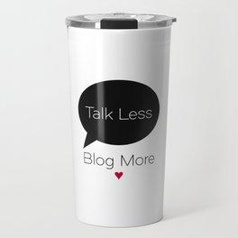 Talk Less Blog More Travel Mug