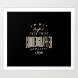 I'm a Choreographer Art Print