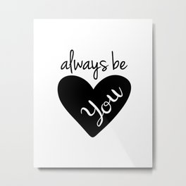 Always Be You Metal Print
