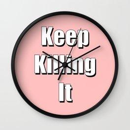 keep killing it pink Wall Clock