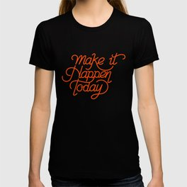 Make it happen today, not tomorrow! T-shirt