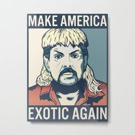 Make America Exotic Again Metal Print
